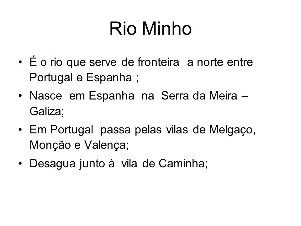 Rio MinhoÉ o rio que serve de fronteira a norte entre Portugal e Espanha ; Nasce em Espanha na Serra da Meira – Galiza;