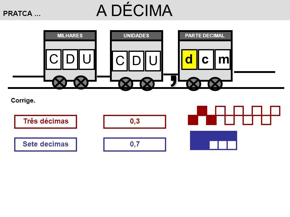 , C D U d c m PRATCA ... A DÉCIMA Três décimas 0,3 Sete decimas 0,7