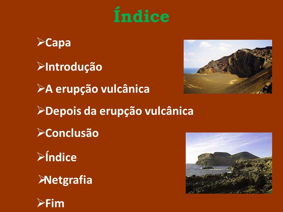 Índice Capa Introdução A erupção vulcânica Depois da erupção vulcânica