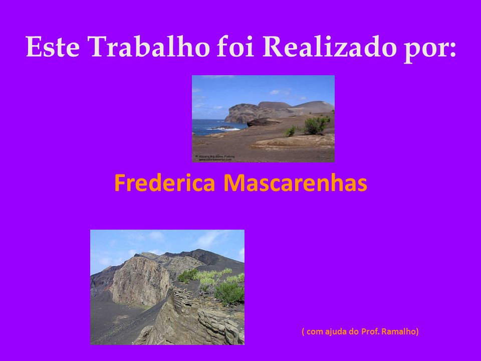 Este Trabalho foi Realizado por: Frederica Mascarenhas