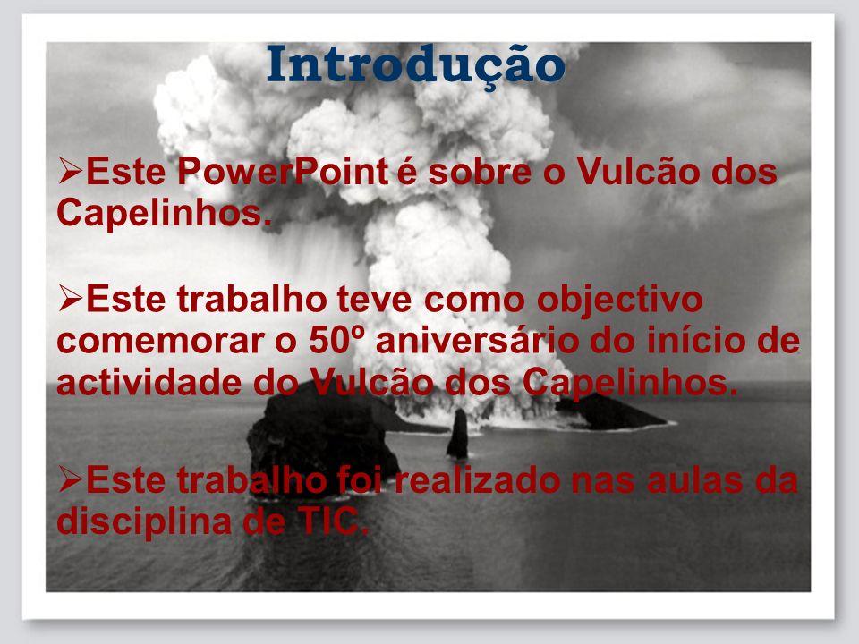 Introdução Este PowerPoint é sobre o Vulcão dos Capelinhos.