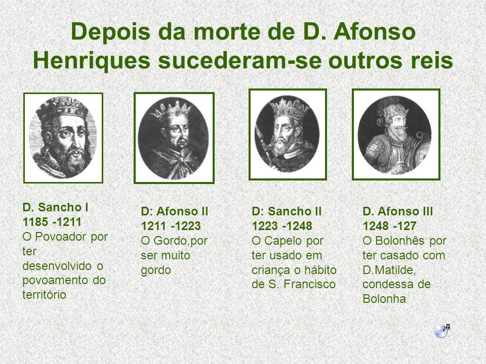 Depois da morte de D. Afonso Henriques sucederam-se outros reis