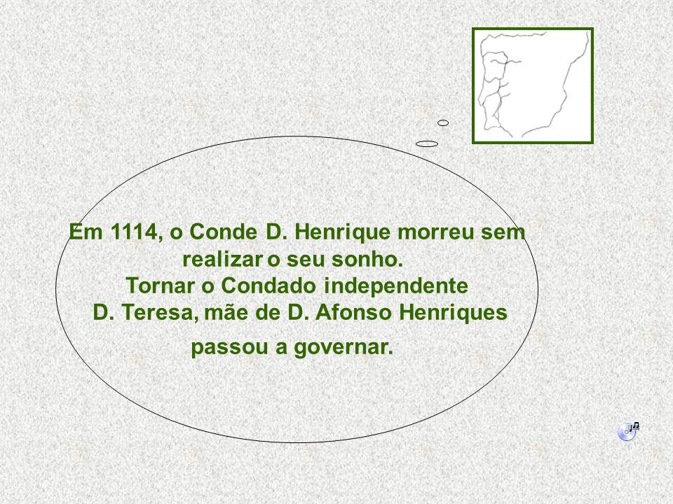 Em 1114, o Conde D. Henrique morreu sem realizar o seu sonho.