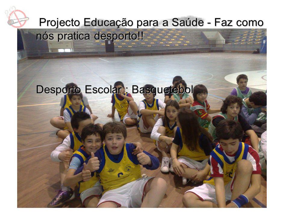 Projecto Educação para a Saúde - Faz como nós pratica desporto!!