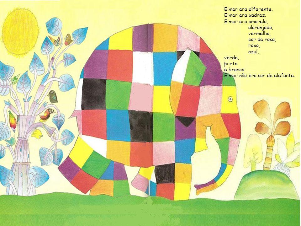 Elmer era diferente. Elmer era xadrez. Elmer era amarelo, alaranjado, vermelho, cor de rosa, roxo,