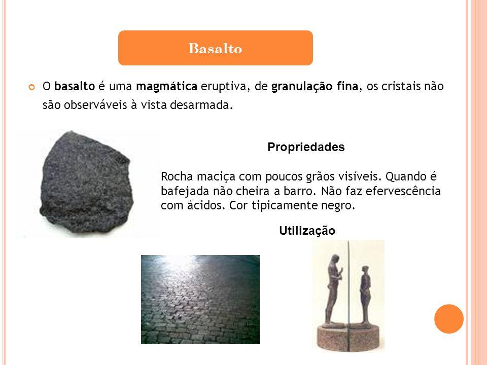 Basalto O basalto é uma magmática eruptiva, de granulação fina, os cristais não são observáveis à vista desarmada.