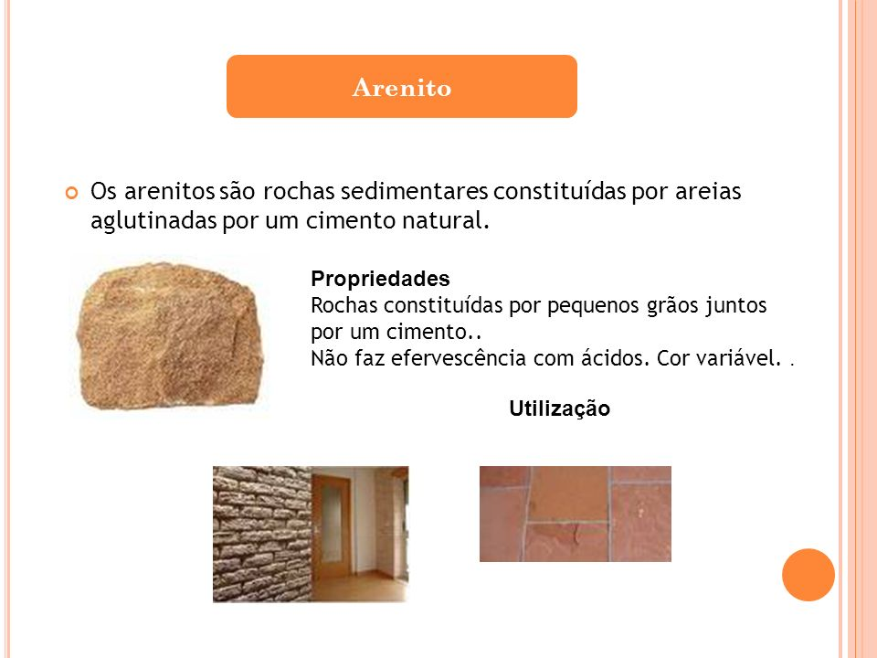 Arenito Os arenitos são rochas sedimentares constituídas por areias aglutinadas por um cimento natural.