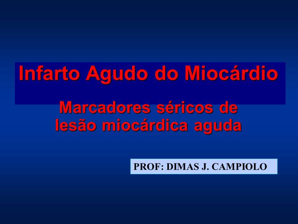 Infarto Agudo do Miocárdio Marcadores séricos de lesão miocárdica aguda