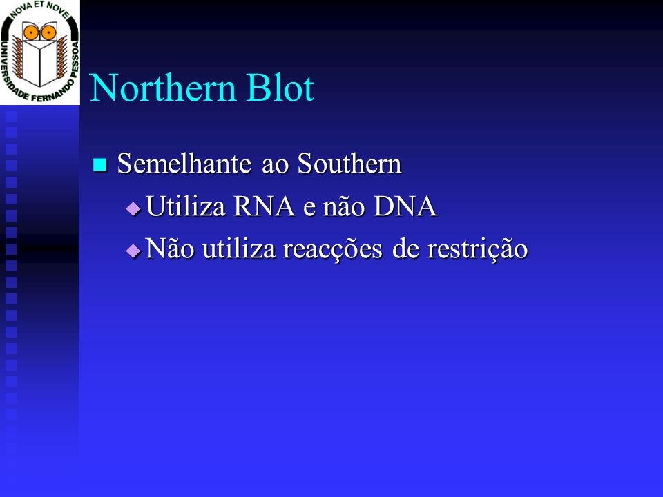 Northern Blot Semelhante ao Southern Utiliza RNA e não DNA