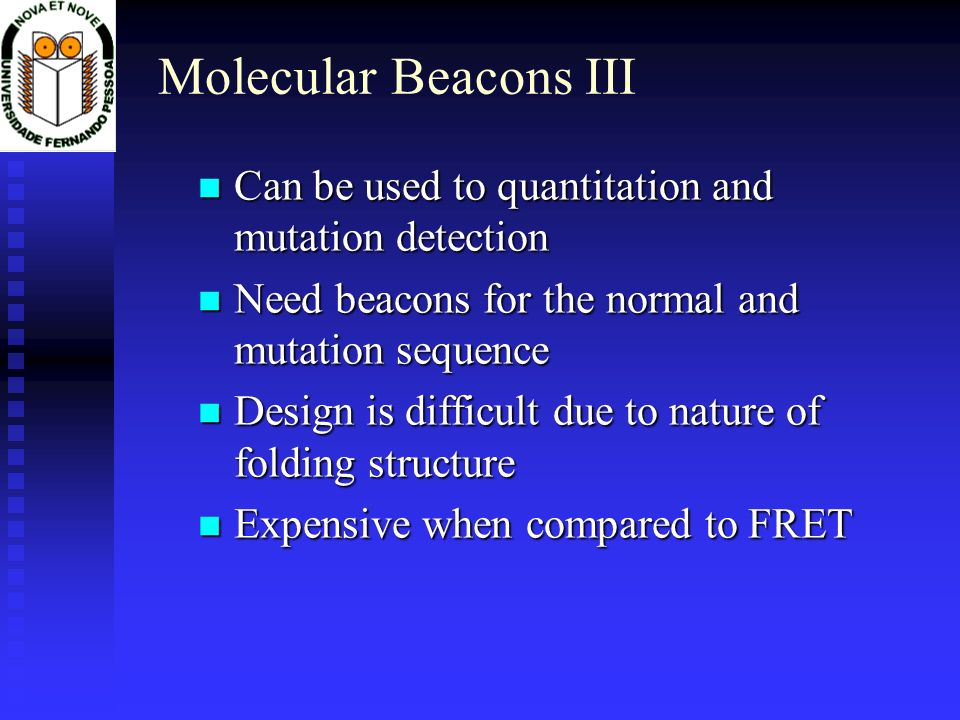 Molecular Beacons IIICan be used to quantitation and mutation detection. Need beacons for the normal and mutation sequence.