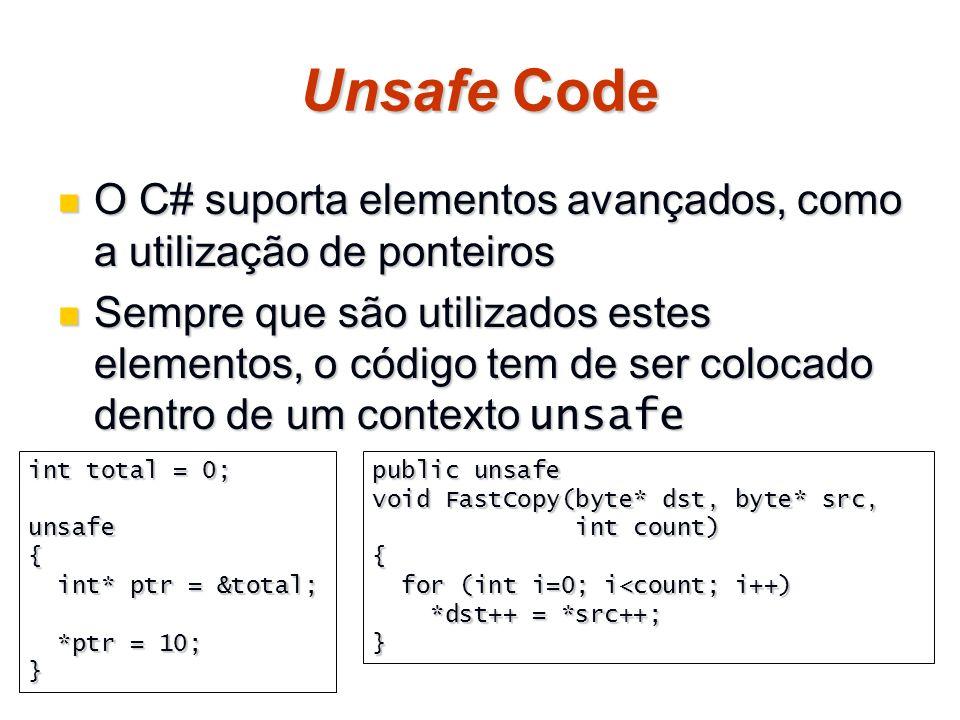 Unsafe Code O C# suporta elementos avançados, como a utilização de ponteiros.