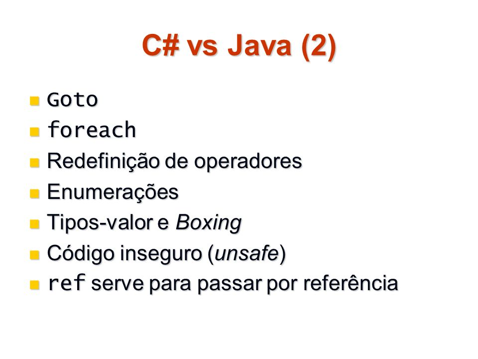 C# vs Java (2) Goto foreach Redefinição de operadores Enumerações