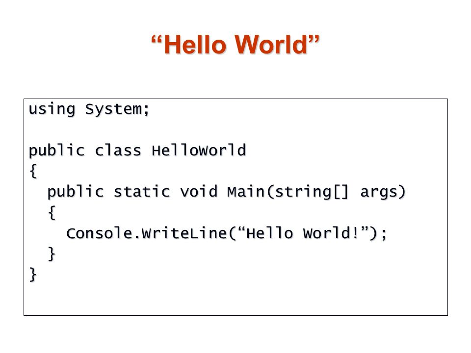 Hello World using System; public class HelloWorld {