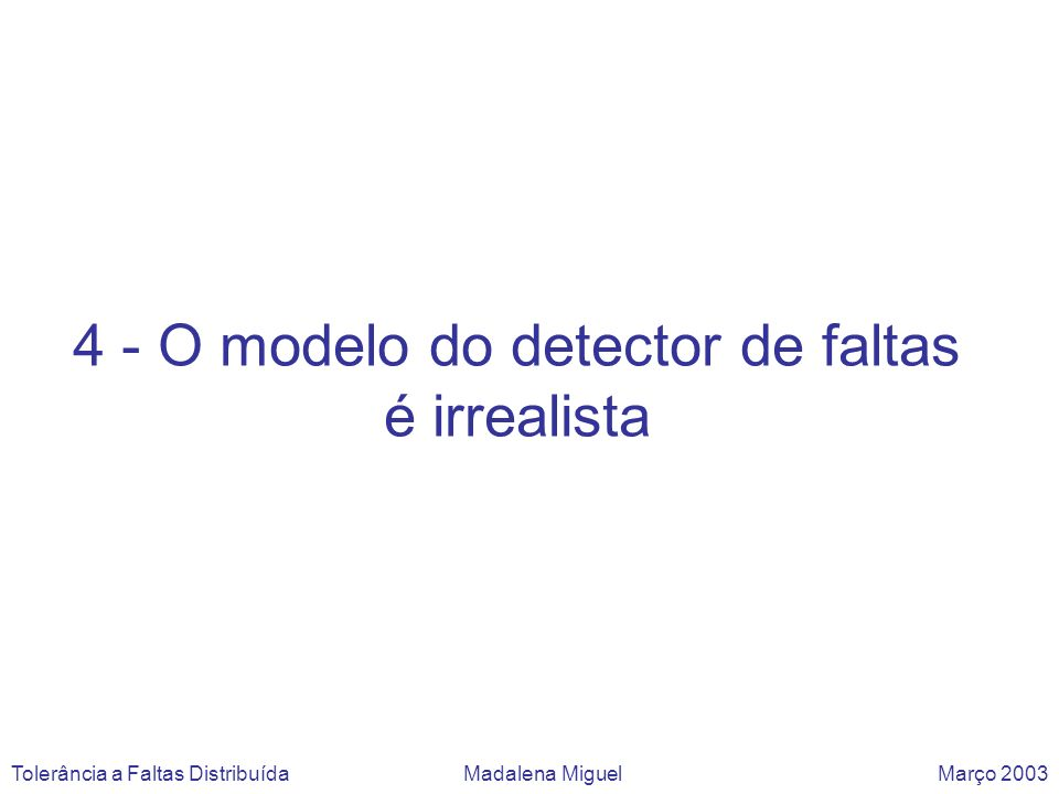 4 - O modelo do detector de faltas é irrealista