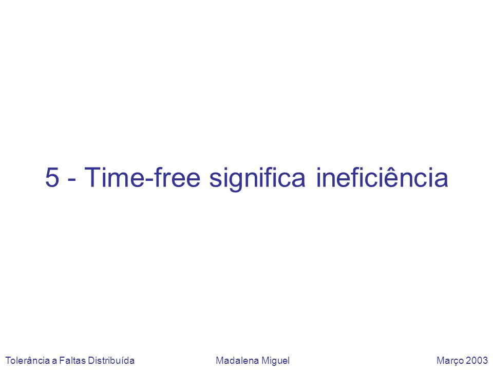 5 - Time-free significa ineficiência