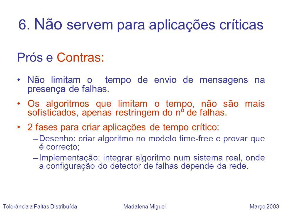 6. Não servem para aplicações críticas