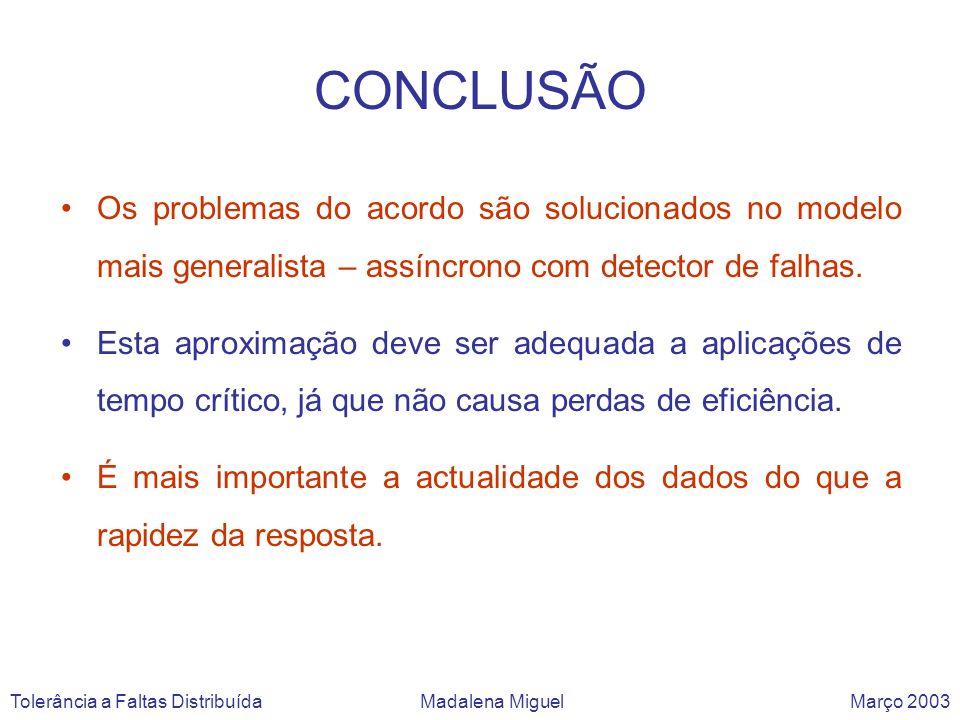 CONCLUSÃO Os problemas do acordo são solucionados no modelo mais generalista – assíncrono com detector de falhas.
