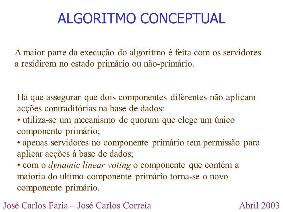ALGORITMO CONCEPTUAL A maior parte da execução do algoritmo é feita com os servidores a residirem no estado primário ou não-primário.