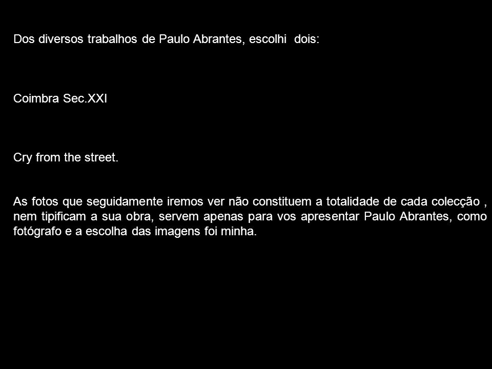 Dos diversos trabalhos de Paulo Abrantes, escolhi dois: