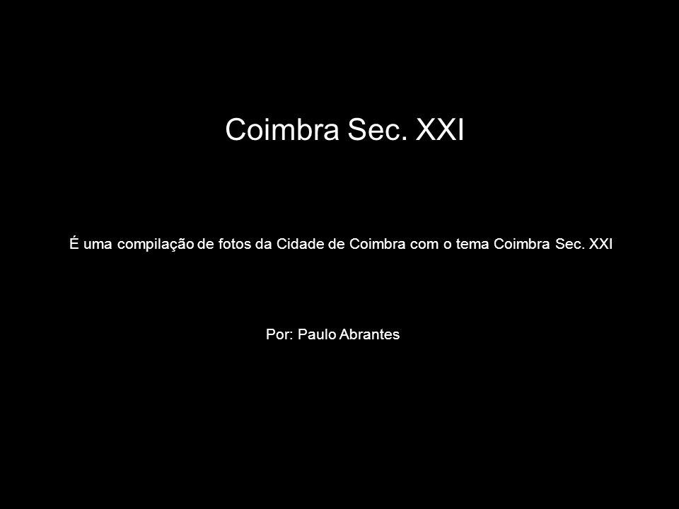 Coimbra Sec. XXI É uma compilação de fotos da Cidade de Coimbra com o tema Coimbra Sec.