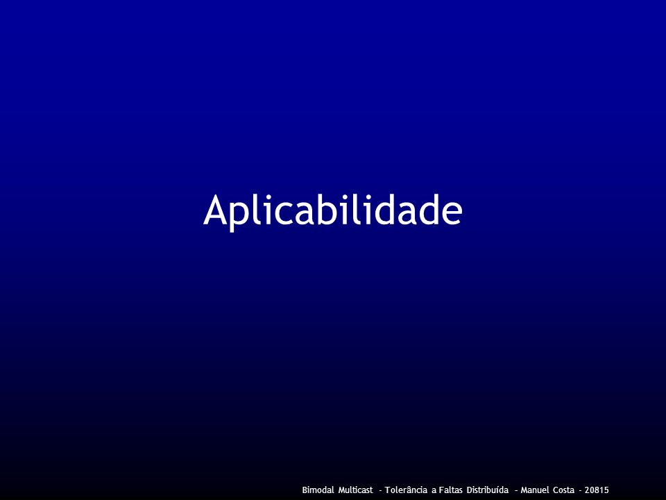Aplicabilidade Bimodal Multicast - Tolerância a Faltas Distribuída – Manuel Costa - 20815