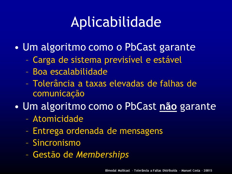 Aplicabilidade Um algoritmo como o PbCast garante
