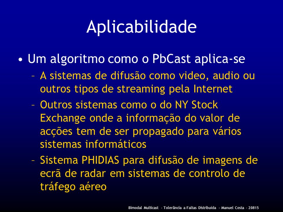 Aplicabilidade Um algoritmo como o PbCast aplica-se