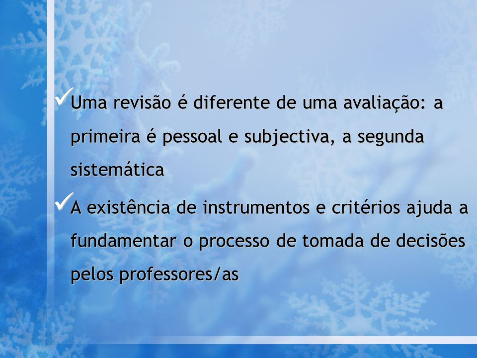 Uma revisão é diferente de uma avaliação: a primeira é pessoal e subjectiva, a segunda sistemática
