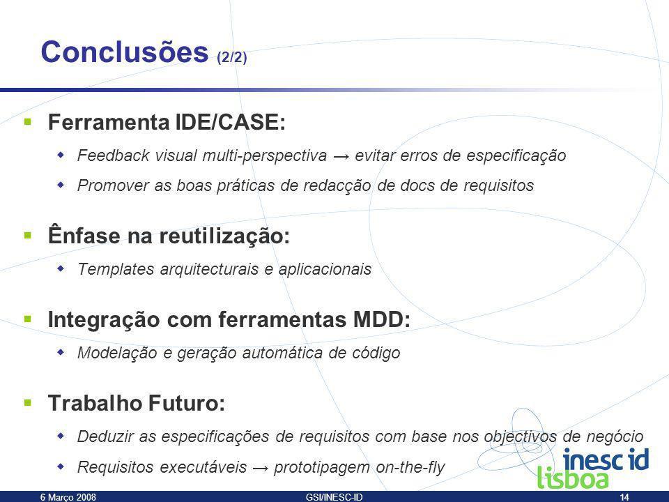 Conclusões (2/2) Ferramenta IDE/CASE: Ênfase na reutilização: