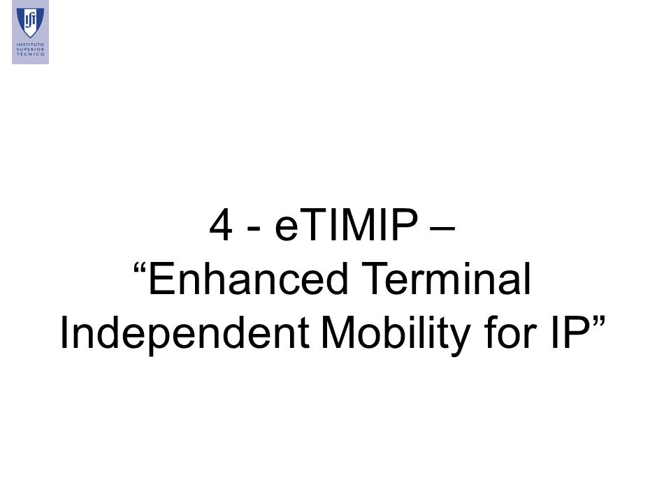 4 - eTIMIP – Enhanced Terminal Independent Mobility for IP