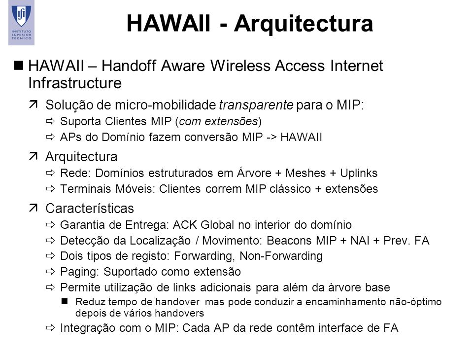 HAWAII - Arquitectura HAWAII – Handoff Aware Wireless Access Internet Infrastructure. Solução de micro-mobilidade transparente para o MIP: