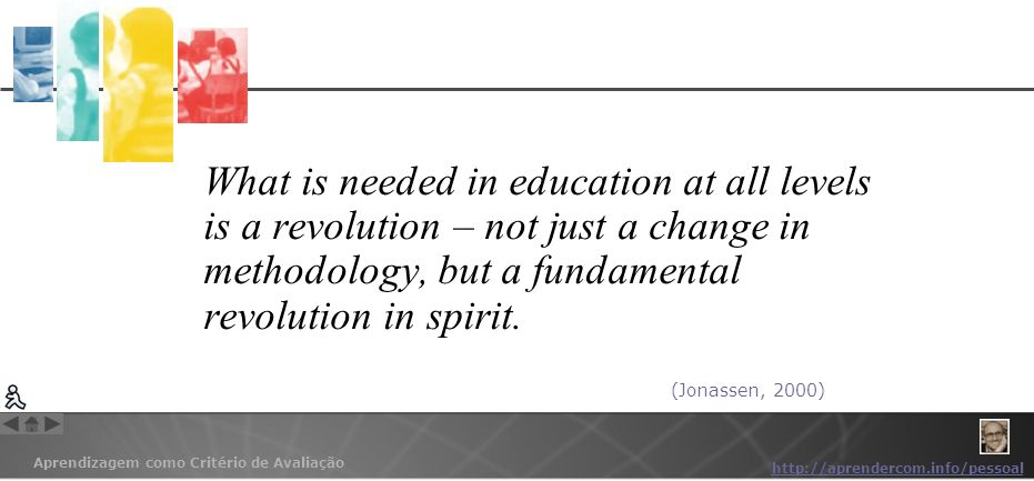 What is needed in education at all levels is a revolution – not just a change in methodology, but a fundamental revolution in spirit.