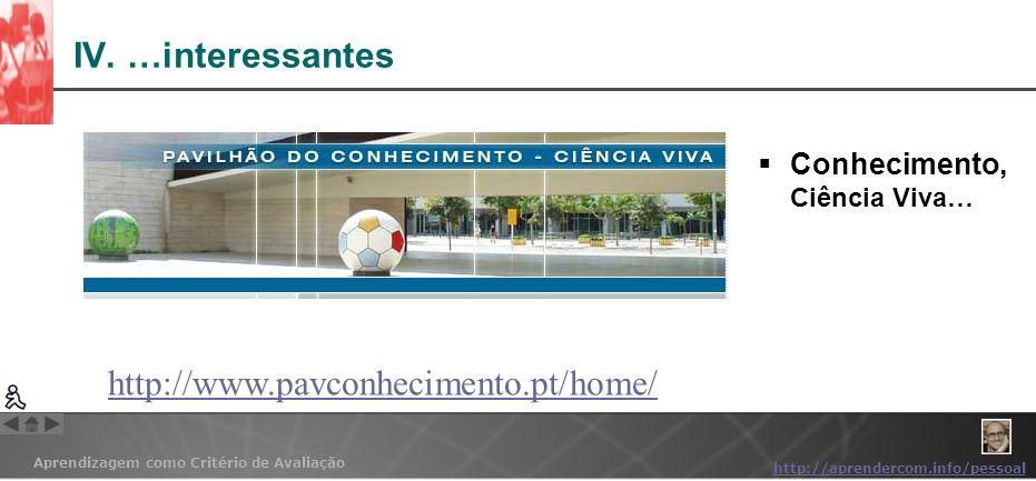 IV. …interessantes http://www.pavconhecimento.pt/home/