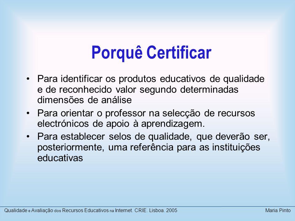 Porquê Certificar • Para identificar os produtos educativos de qualidade e de reconhecido valor segundo determinadas dimensões de análise.
