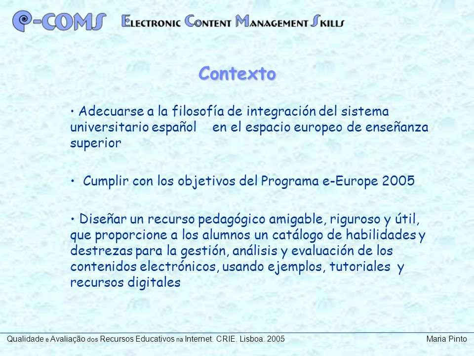 Contexto Cumplir con los objetivos del Programa e-Europe 2005