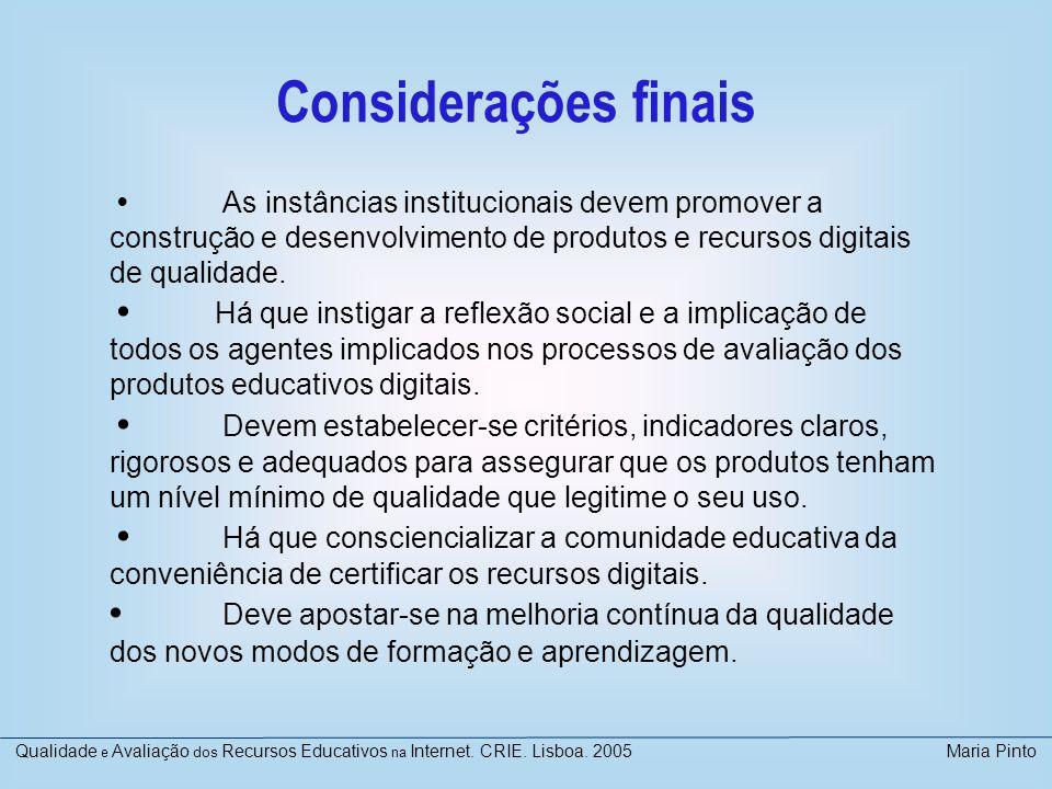 Considerações finais • As instâncias institucionais devem promover a construção e desenvolvimento de produtos e recursos digitais de qualidade.