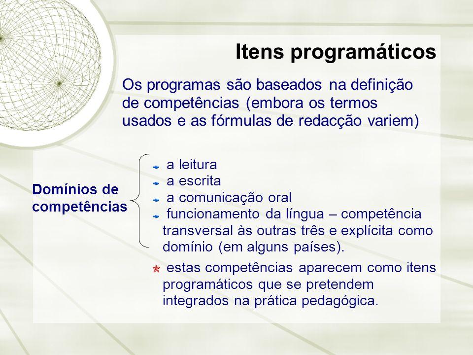 Itens programáticos Os programas são baseados na definição de competências (embora os termos usados e as fórmulas de redacção variem)