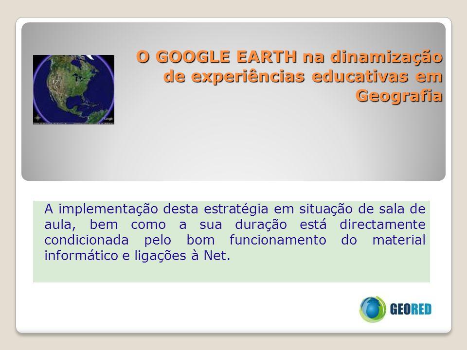 O GOOGLE EARTH na dinamização de experiências educativas em Geografia