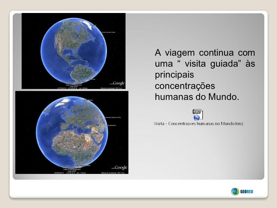 A viagem continua com uma visita guiada às principais concentrações humanas do Mundo.
