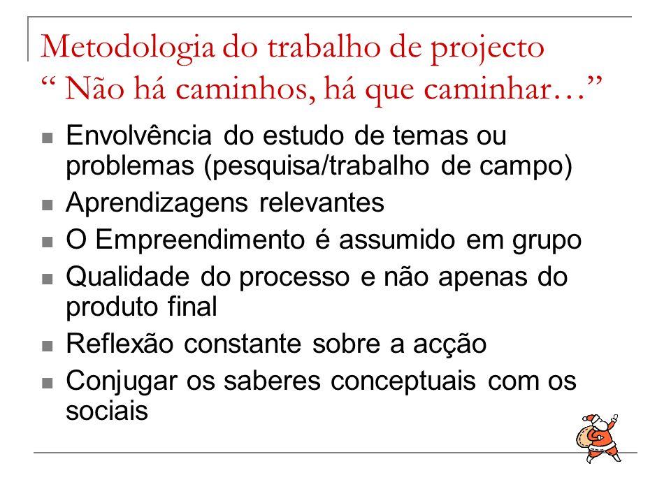 Metodologia do trabalho de projecto Não há caminhos, há que caminhar…