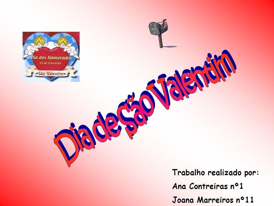 Dia de São Valentim Trabalho realizado por: Ana Contreiras nº1