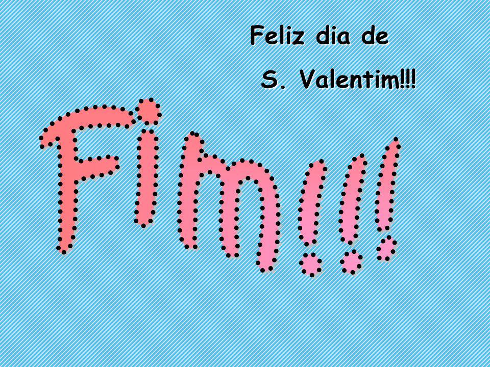 Feliz dia de S. Valentim!!! Fim!!!