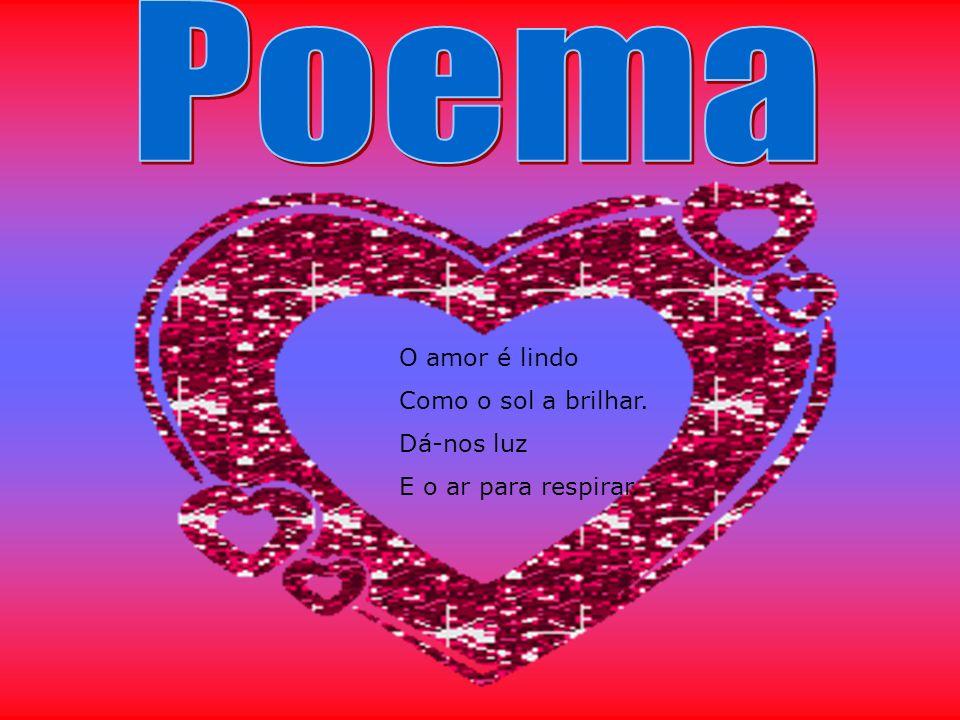Poema O amor é lindo Como o sol a brilhar. Dá-nos luz