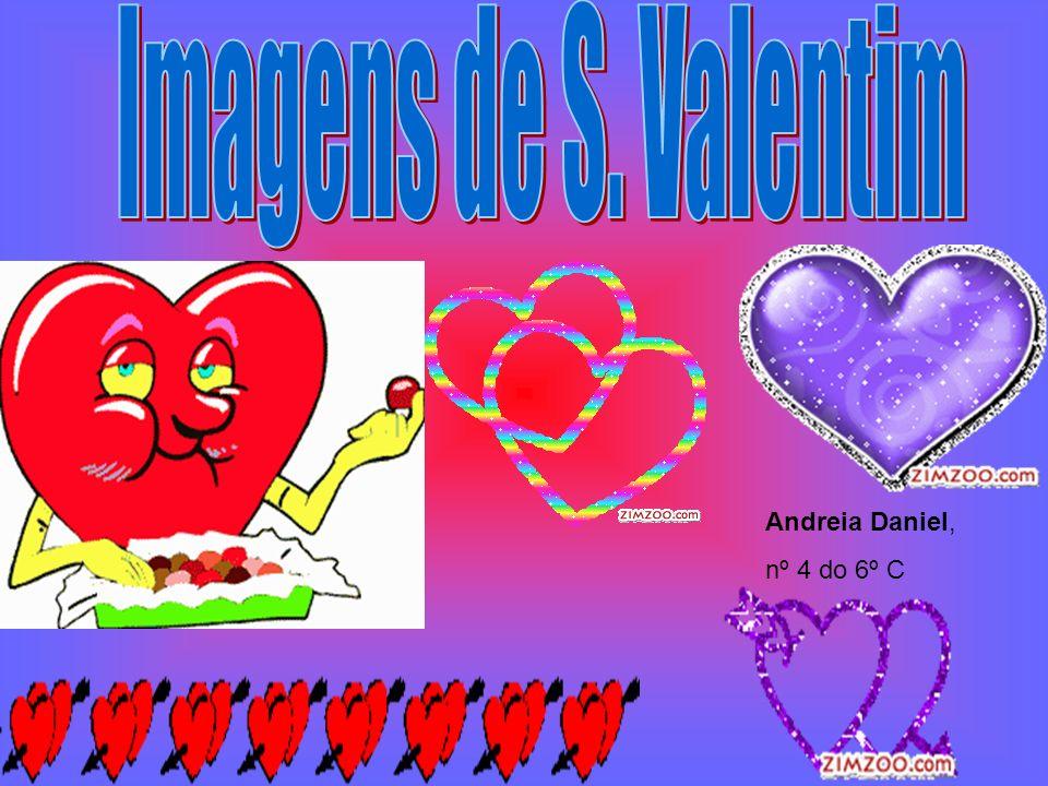 Imagens de S. Valentim Andreia Daniel, nº 4 do 6º C