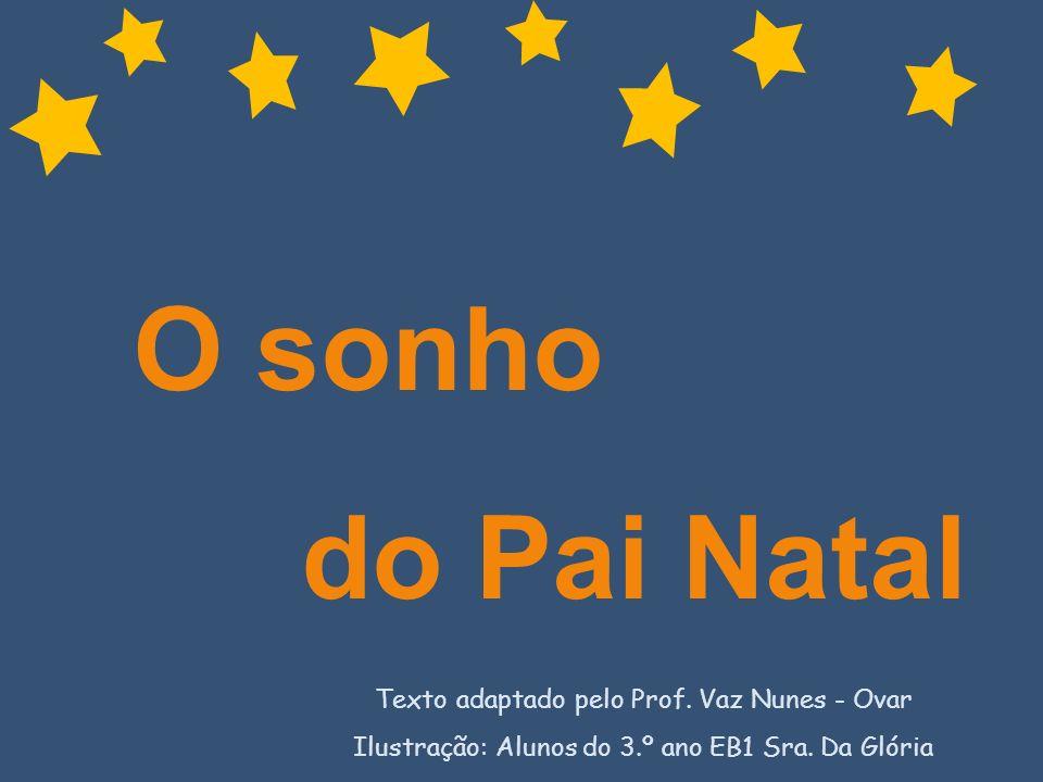 O sonho do Pai Natal Texto adaptado pelo Prof. Vaz Nunes - Ovar
