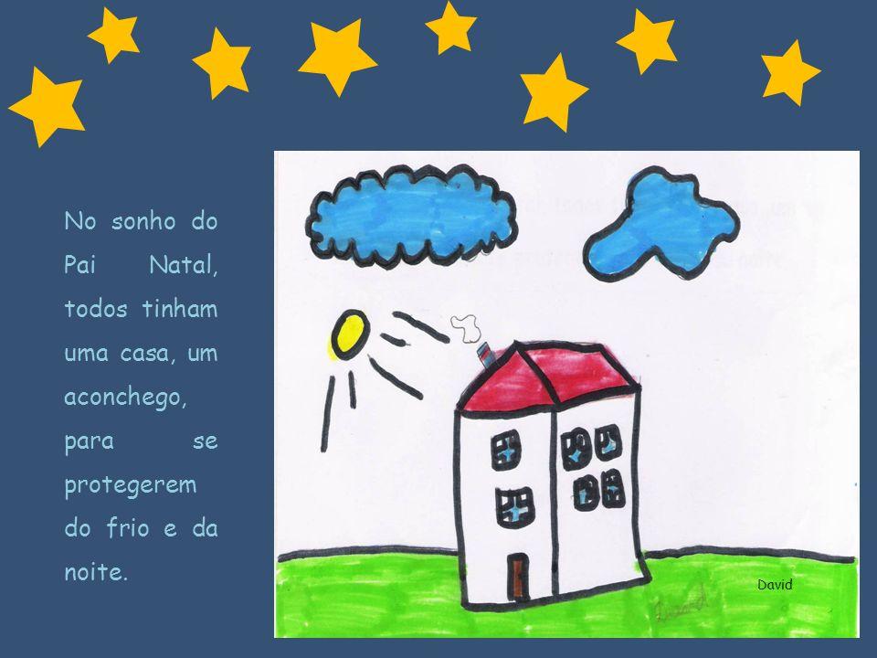 David No sonho do Pai Natal, todos tinham uma casa, um aconchego, para se protegerem do frio e da noite.