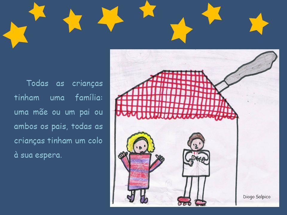 Diogo Salpico Todas as crianças tinham uma família: uma mãe ou um pai ou ambos os pais, todas as crianças tinham um colo à sua espera.