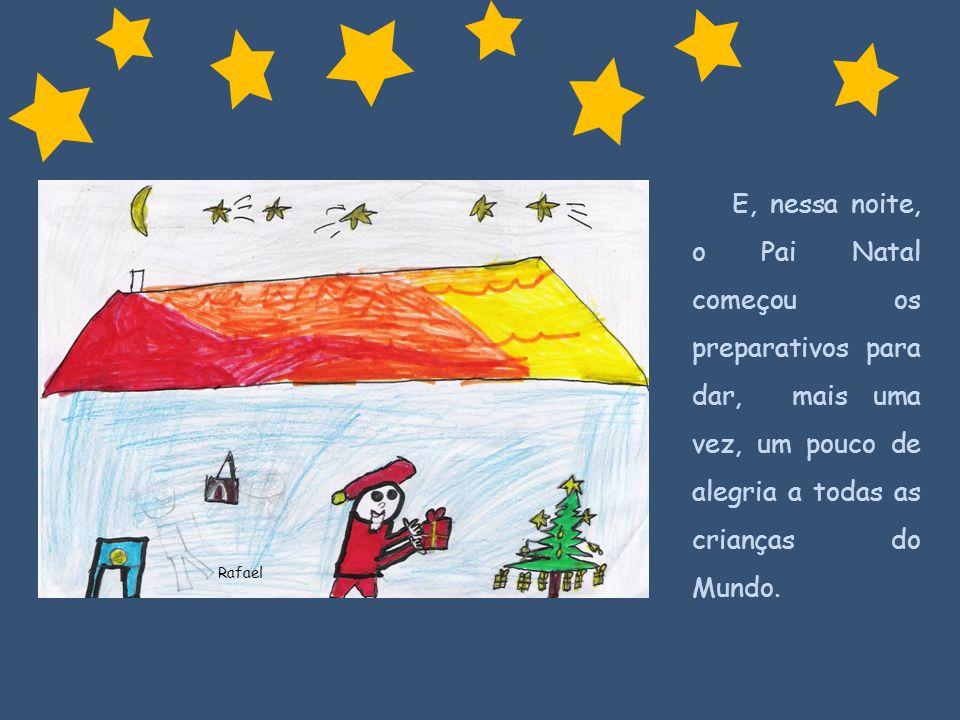 E, nessa noite, o Pai Natal começou os preparativos para dar, mais uma vez, um pouco de alegria a todas as crianças do Mundo.
