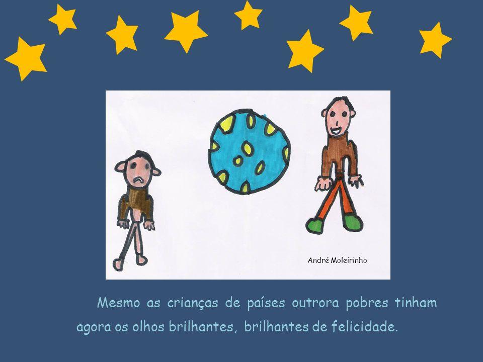 André MoleirinhoMesmo as crianças de países outrora pobres tinham agora os olhos brilhantes, brilhantes de felicidade.