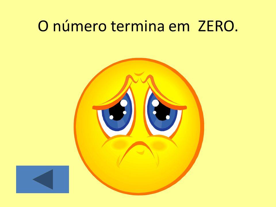 O número termina em ZERO.